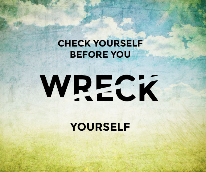 Check yourself before your Wreck Yourself